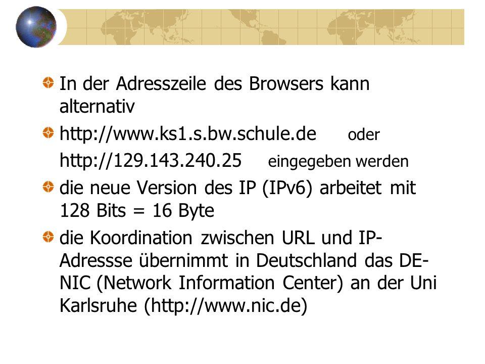 jedem menschenverständlichen URL ist eine maschinenverständliche IP-Adresse zugeordnet Bsp.: 129.143.240.25 für die Kaufmännische Schule 1 in Stuttgart oder: 216.239.53.101 für die Suchmaschine Google.de die IP-Adresse ist eine Binärzahl, die aus vier Bytes zwischen 0 und 255 (32 Bits) besteht Bsp.: 129.143.240.25 ist binär: 10000001.10001110.11110000.00011001