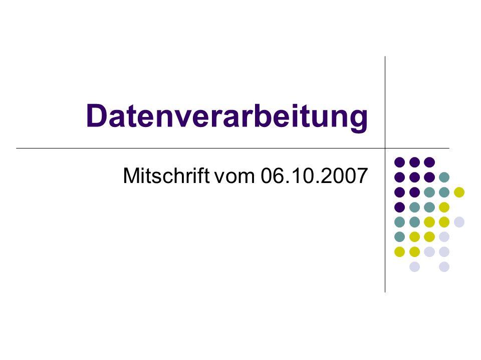 Datenverarbeitung Mitschrift vom 06.10.2007