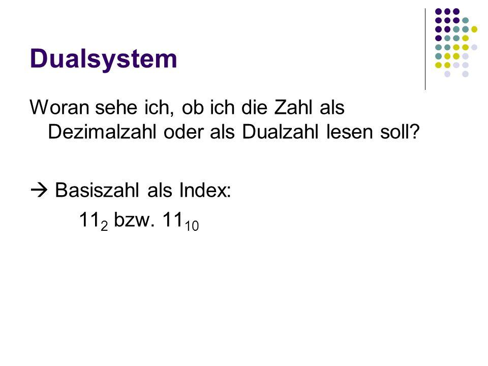 Dualsystem Woran sehe ich, ob ich die Zahl als Dezimalzahl oder als Dualzahl lesen soll? Basiszahl als Index: 11 2 bzw. 11 10
