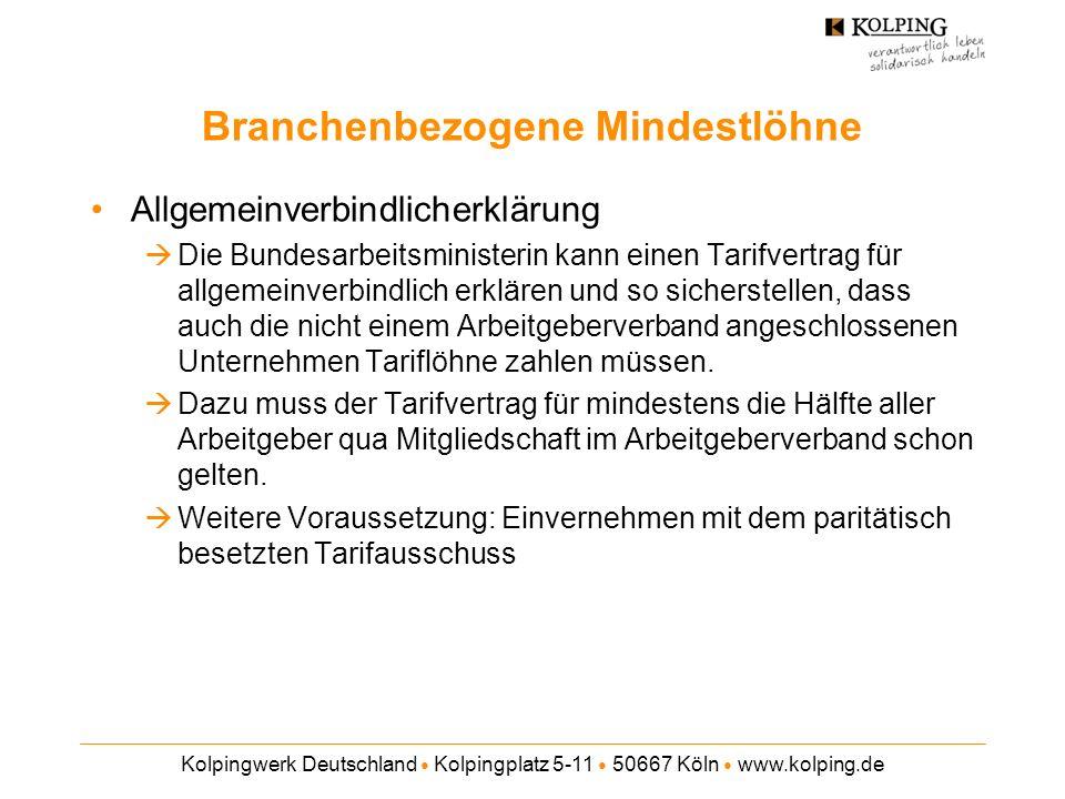 Kolpingwerk Deutschland Kolpingplatz 5-11 50667 Köln www.kolping.de Branchenbezogene Mindestlöhne Allgemeinverbindlicherklärung Die Bundesarbeitsminis