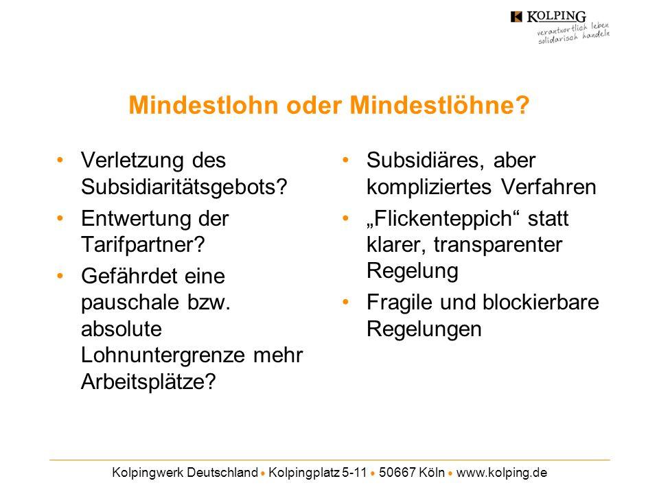 Kolpingwerk Deutschland Kolpingplatz 5-11 50667 Köln www.kolping.de Mindestlohn oder Mindestlöhne? Verletzung des Subsidiaritätsgebots? Entwertung der