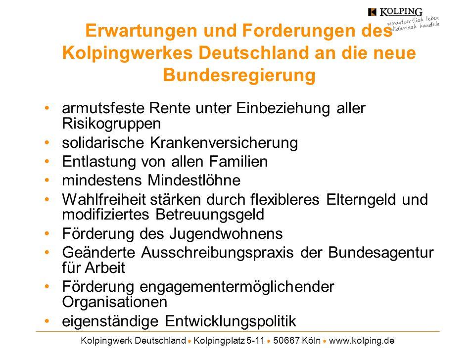 Kolpingwerk Deutschland Kolpingplatz 5-11 50667 Köln www.kolping.de Erwartungen und Forderungen des Kolpingwerkes Deutschland an die neue Bundesregier