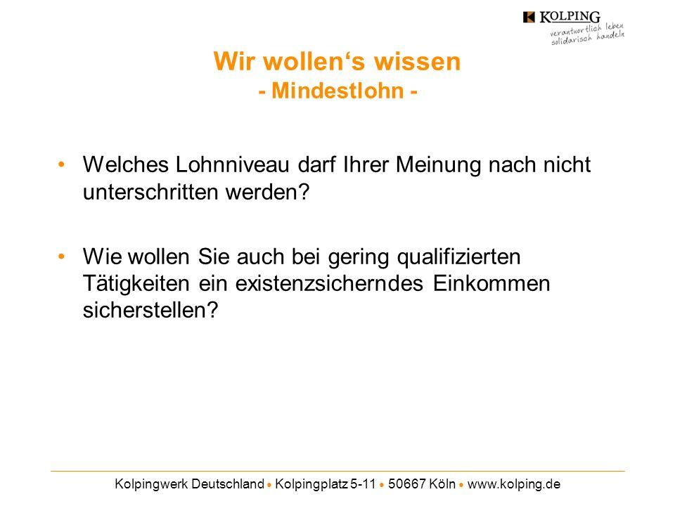 Kolpingwerk Deutschland Kolpingplatz 5-11 50667 Köln www.kolping.de Wir wollens wissen - Mindestlohn - Welches Lohnniveau darf Ihrer Meinung nach nich