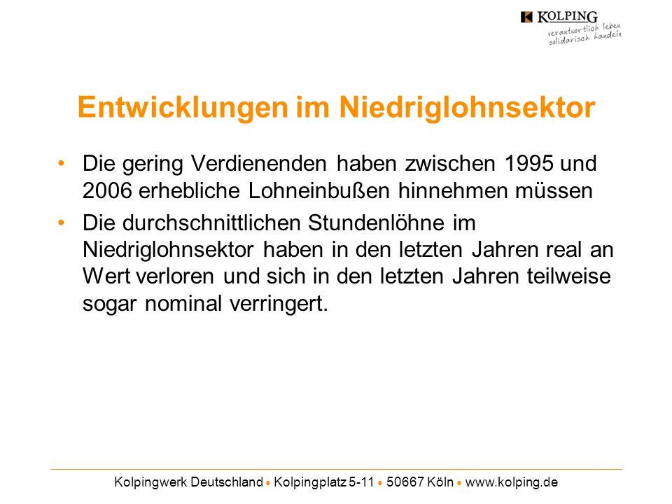 Kolpingwerk Deutschland Kolpingplatz 5-11 50667 Köln www.kolping.de Entwicklungen im Niedriglohnsektor Die gering Verdienenden haben zwischen 1995 und