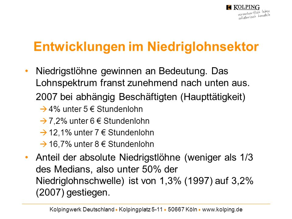 Kolpingwerk Deutschland Kolpingplatz 5-11 50667 Köln www.kolping.de Entwicklungen im Niedriglohnsektor Niedrigstlöhne gewinnen an Bedeutung. Das Lohns