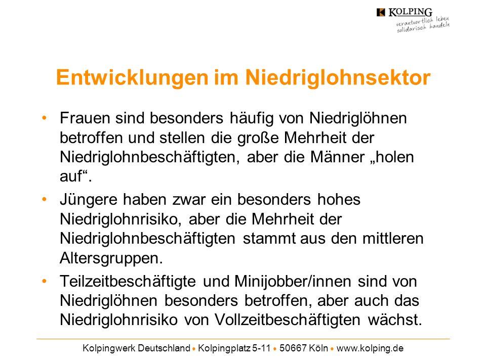 Kolpingwerk Deutschland Kolpingplatz 5-11 50667 Köln www.kolping.de Entwicklungen im Niedriglohnsektor Frauen sind besonders häufig von Niedriglöhnen