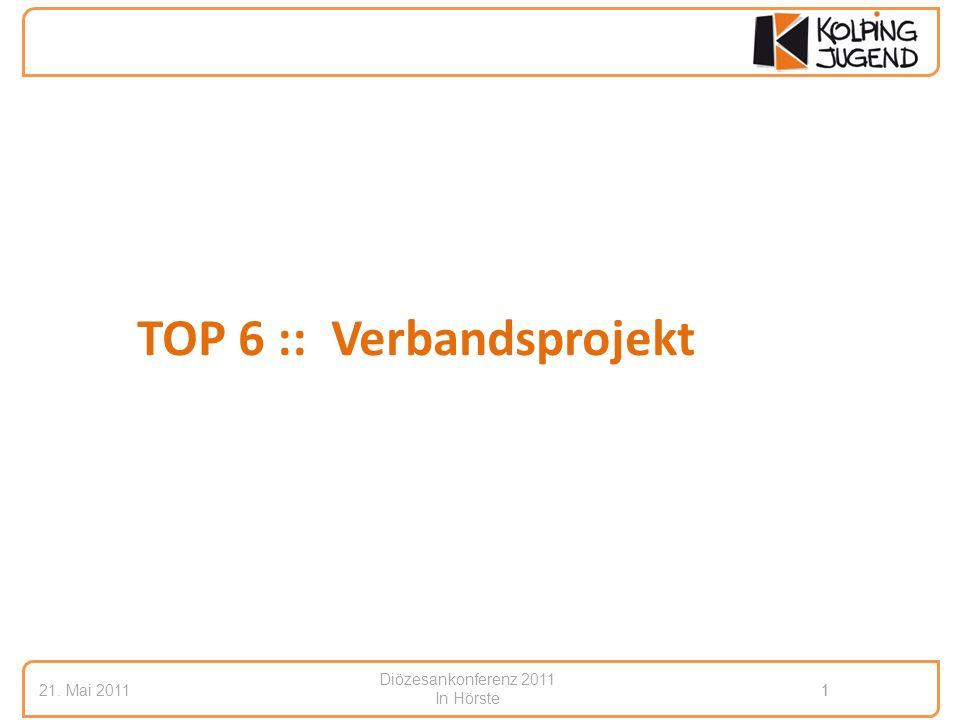 Diözesankonferenz 2011 In Hörste 21. Mai 20111 1 TOP 6 :: Verbandsprojekt