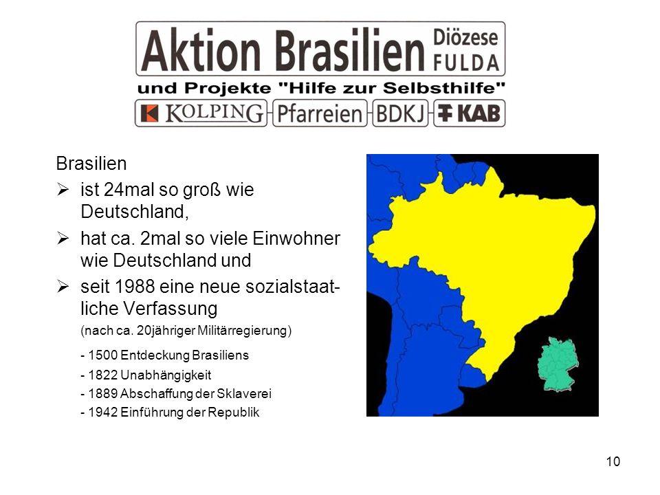 10 Brasilien ist 24mal so groß wie Deutschland, hat ca. 2mal so viele Einwohner wie Deutschland und seit 1988 eine neue sozialstaat- liche Verfassung