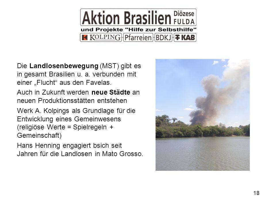 18 Die Landlosenbewegung (MST) gibt es in gesamt Brasilien u.