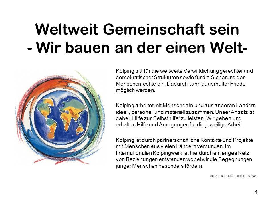 4 Weltweit Gemeinschaft sein - Wir bauen an der einen Welt- Kolping tritt für die weltweite Verwirklichung gerechter und demokratischer Strukturen sowie für die Sicherung der Menschenrechte ein.