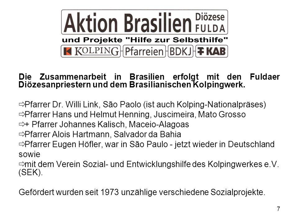 7 Die Zusammenarbeit in Brasilien erfolgt mit den Fuldaer Diözesanpriestern und dem Brasilianischen Kolpingwerk.
