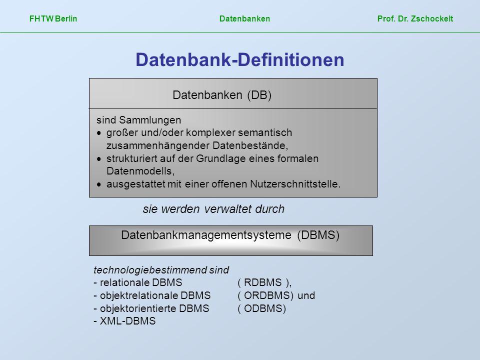 FHTW Berlin Datenbanken Prof. Dr. Zschockelt Datenbank-Definitionen Datenbanken (DB) sind Sammlungen großer und/oder komplexer semantisch zusammenhäng