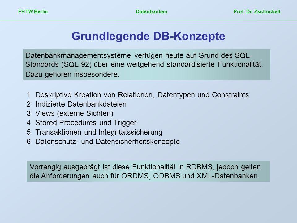 FHTW Berlin Datenbanken Prof. Dr. Zschockelt Grundlegende DB-Konzepte Datenbankmanagementsysteme verfügen heute auf Grund des SQL- Standards (SQL-92)