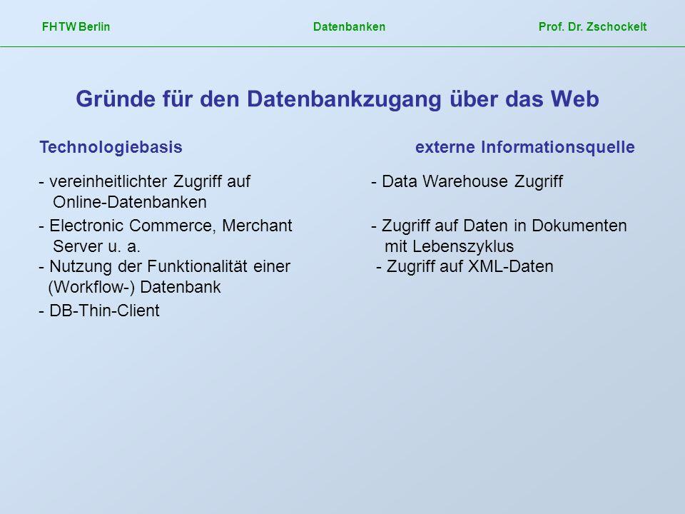 FHTW Berlin Datenbanken Prof. Dr. Zschockelt Gründe für den Datenbankzugang über das Web Technologiebasisexterne Informationsquelle - vereinheitlichte