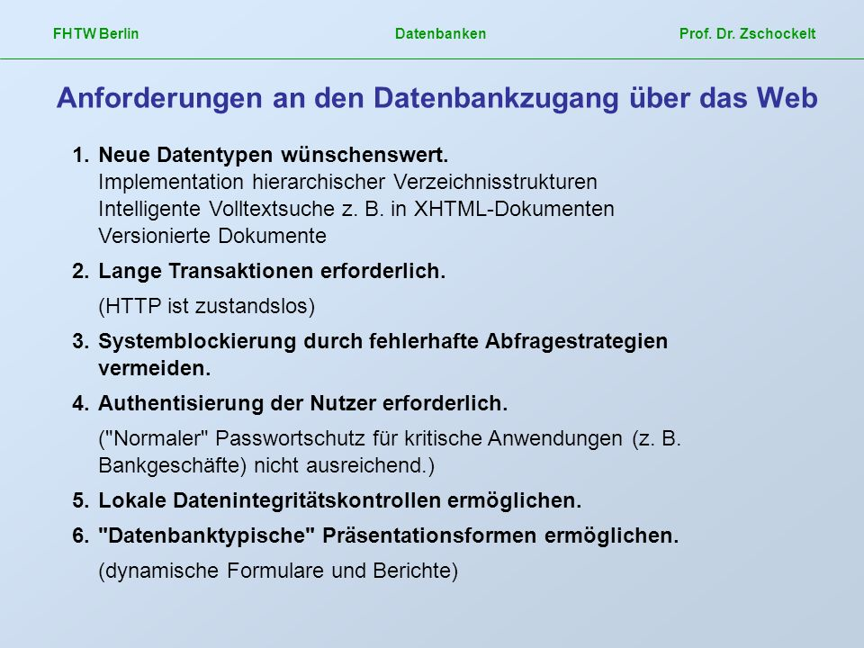FHTW Berlin Datenbanken Prof. Dr. Zschockelt Anforderungen an den Datenbankzugang über das Web 1. Neue Datentypen wünschenswert. Implementation hierar