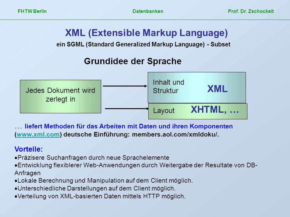 FHTW Berlin Datenbanken Prof. Dr. Zschockelt XML (Extensible Markup Language) Jedes Dokument wird zerlegt in Inhalt und Struktur Layout ein SGML (Stan