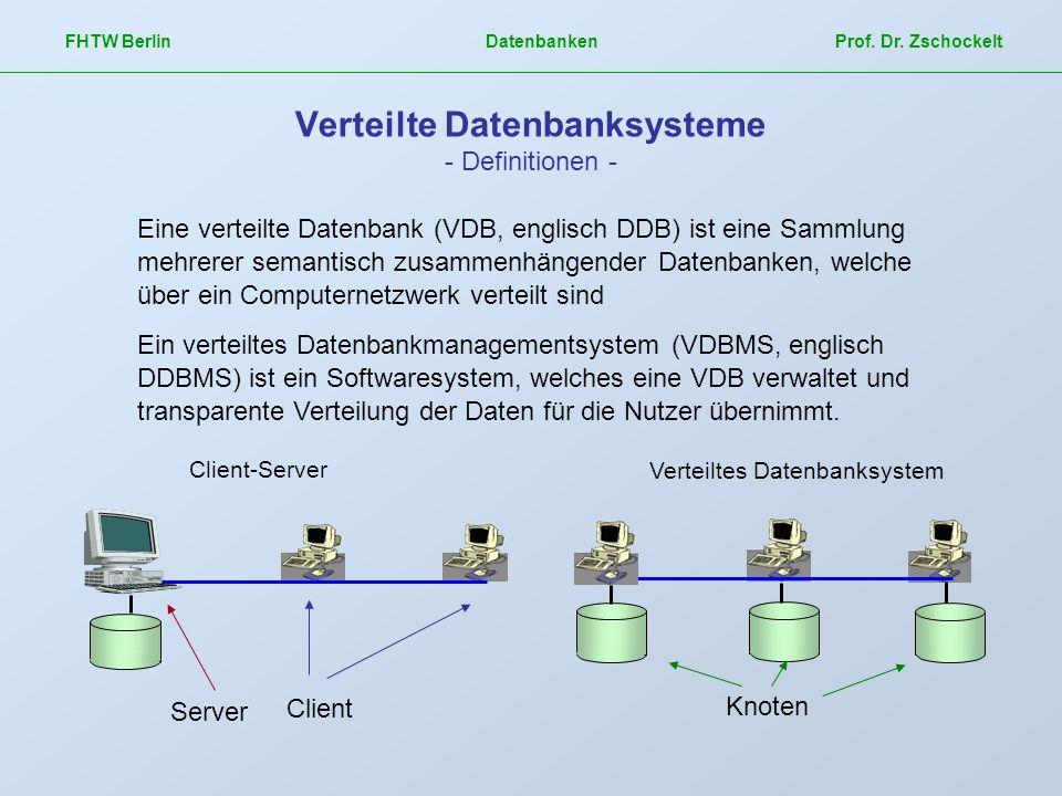 FHTW Berlin Datenbanken Prof. Dr. Zschockelt Verteilte Datenbanksysteme - Definitionen - Eine verteilte Datenbank (VDB, englisch DDB) ist eine Sammlun