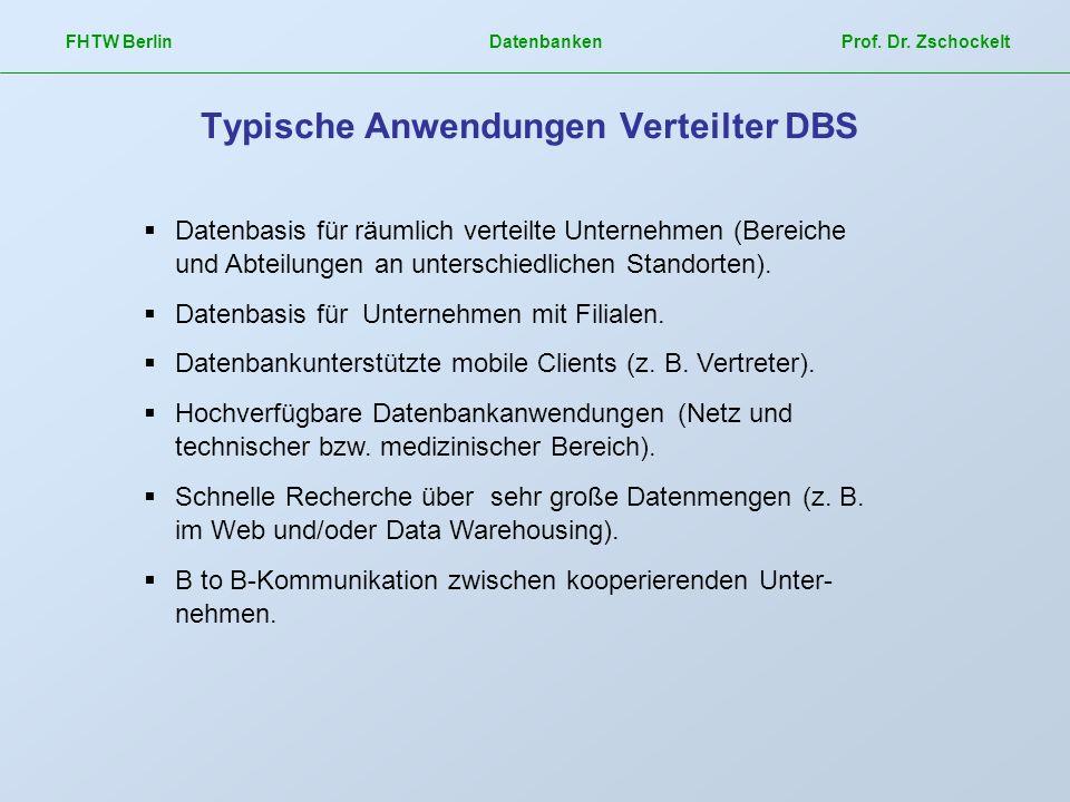 FHTW Berlin Datenbanken Prof. Dr. Zschockelt Typische Anwendungen Verteilter DBS Datenbasis für räumlich verteilte Unternehmen (Bereiche und Abteilung