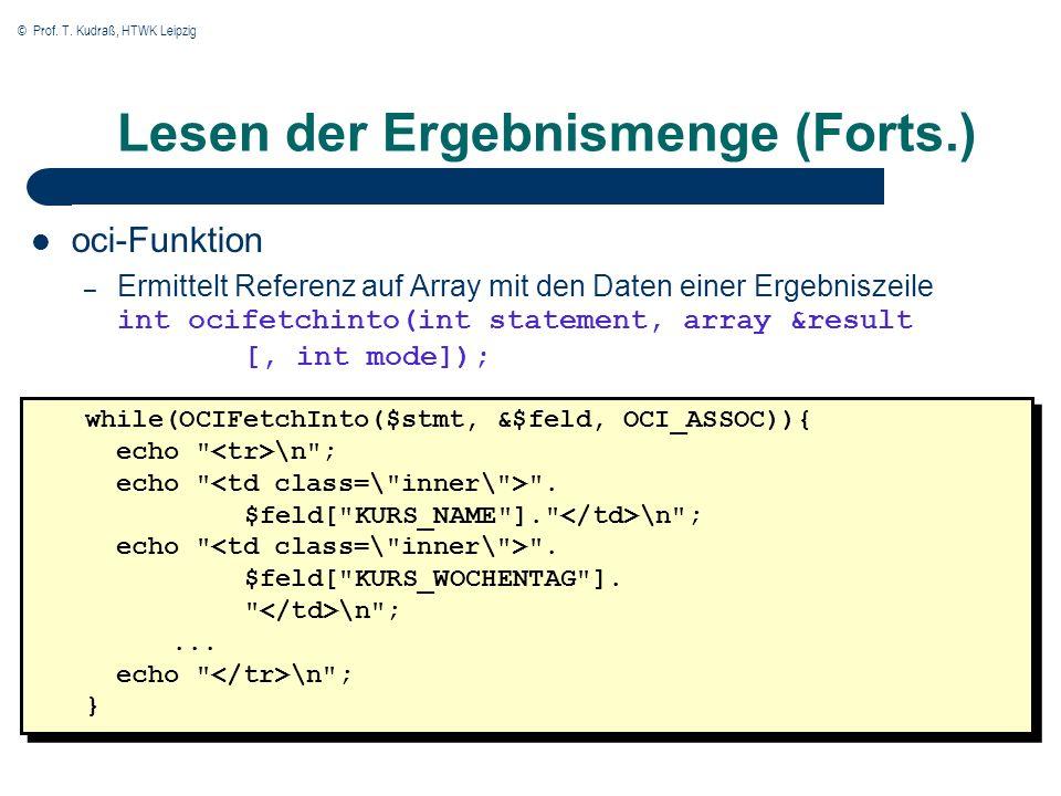 © Prof. T. Kudraß, HTWK Leipzig Lesen der Ergebnismenge (Forts.) oci-Funktion – Ermittelt Referenz auf Array mit den Daten einer Ergebniszeile int oci