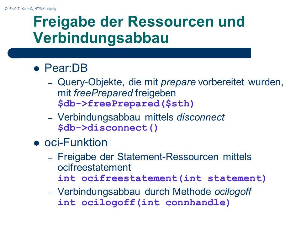 © Prof. T. Kudraß, HTWK Leipzig Freigabe der Ressourcen und Verbindungsabbau Pear:DB – Query-Objekte, die mit prepare vorbereitet wurden, mit freePrep