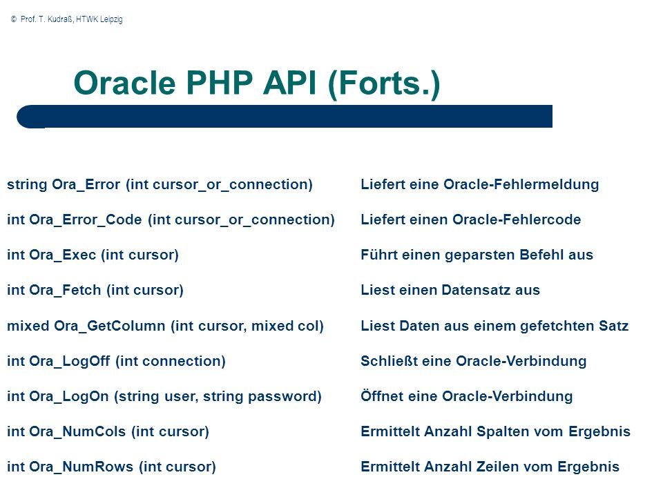 © Prof. T. Kudraß, HTWK Leipzig Oracle PHP API (Forts.) string Ora_Error (int cursor_or_connection) int Ora_Error_Code (int cursor_or_connection) int