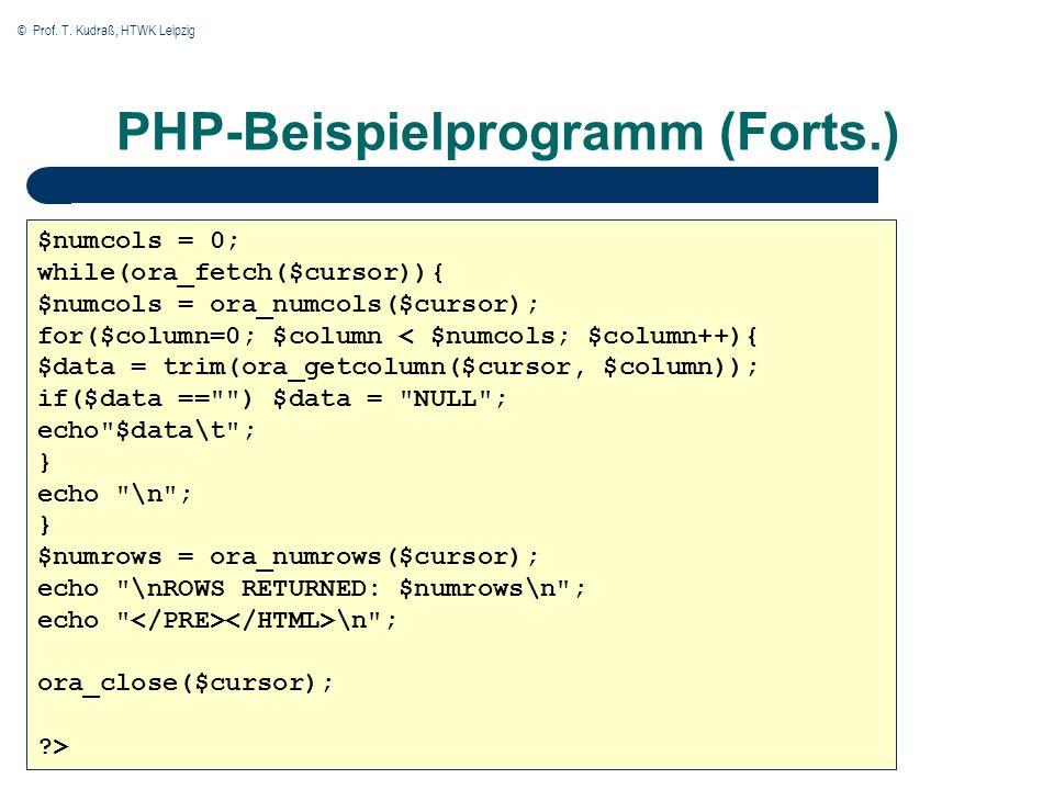 © Prof. T. Kudraß, HTWK Leipzig PHP-Beispielprogramm (Forts.) $numcols = 0; while(ora_fetch($cursor)){ $numcols = ora_numcols($cursor); for($column=0;