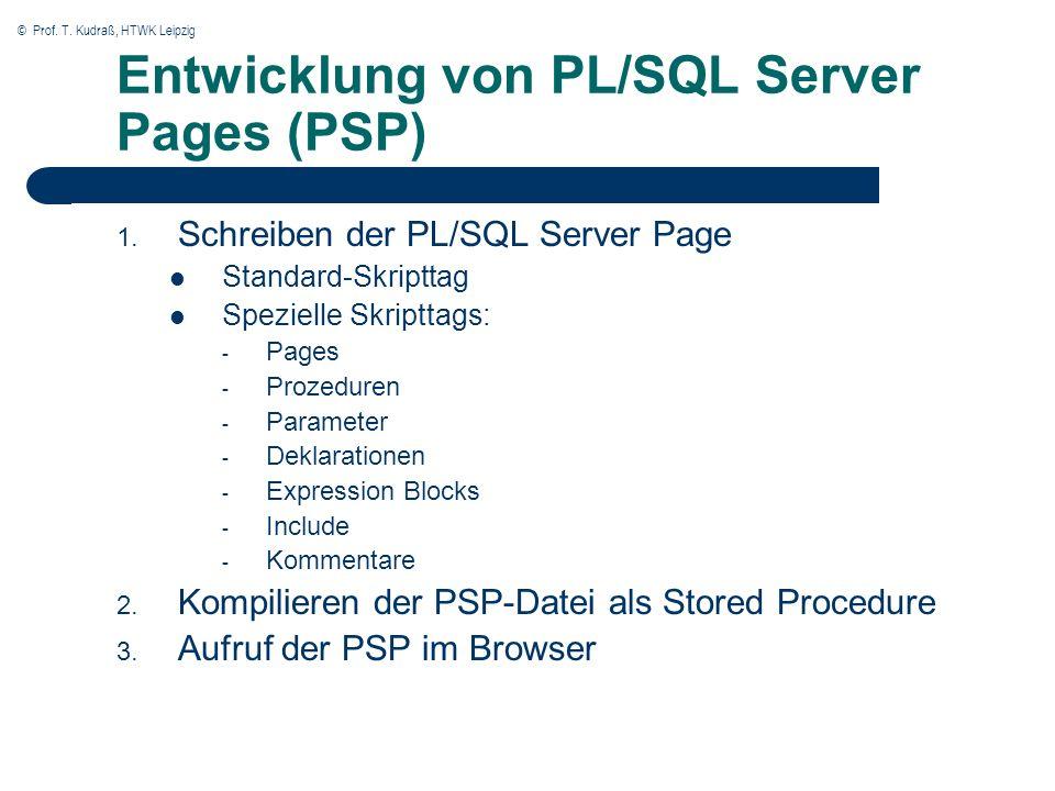 © Prof. T. Kudraß, HTWK Leipzig Entwicklung von PL/SQL Server Pages (PSP) 1. Schreiben der PL/SQL Server Page Standard-Skripttag Spezielle Skripttags: