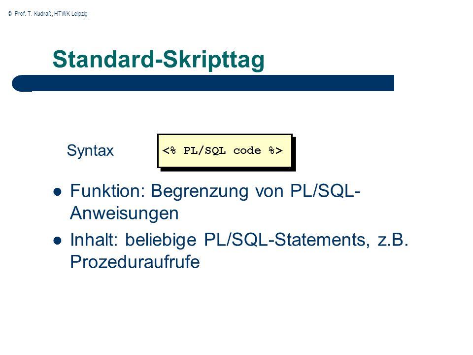 © Prof. T. Kudraß, HTWK Leipzig Standard-Skripttag Funktion: Begrenzung von PL/SQL- Anweisungen Inhalt: beliebige PL/SQL-Statements, z.B. Prozeduraufr