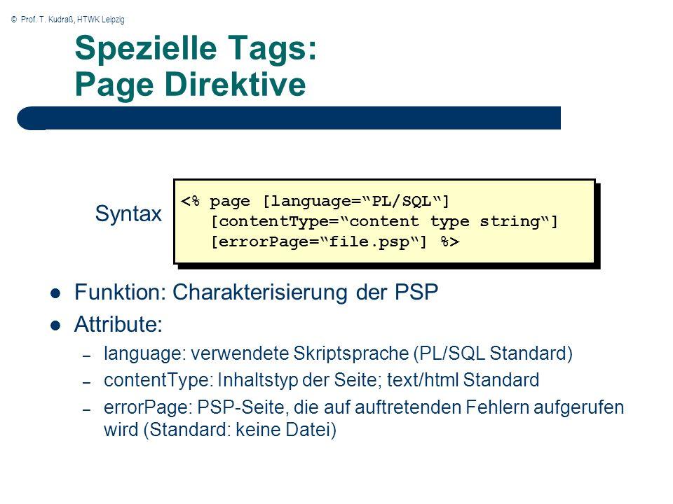 © Prof. T. Kudraß, HTWK Leipzig Spezielle Tags: Page Direktive Funktion: Charakterisierung der PSP Attribute: – language: verwendete Skriptsprache (PL
