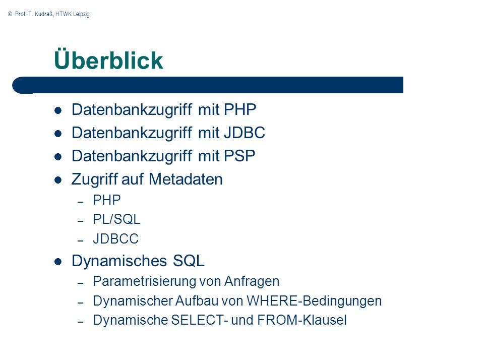 © Prof. T. Kudraß, HTWK Leipzig Überblick Datenbankzugriff mit PHP Datenbankzugriff mit JDBC Datenbankzugriff mit PSP Zugriff auf Metadaten – PHP – PL