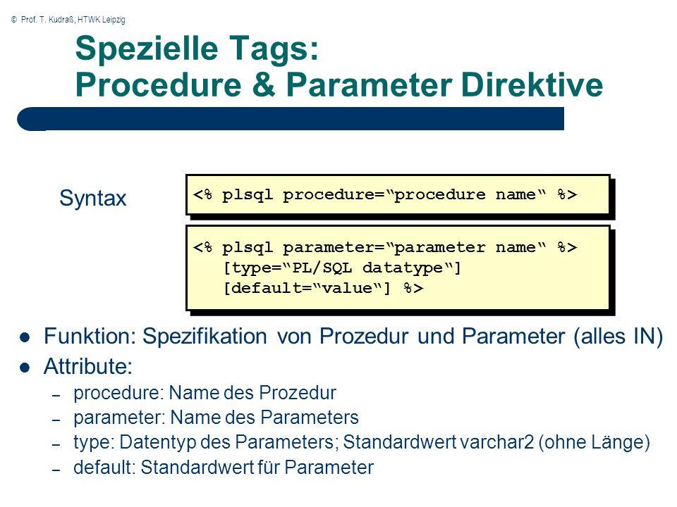 © Prof. T. Kudraß, HTWK Leipzig Spezielle Tags: Procedure & Parameter Direktive Funktion: Spezifikation von Prozedur und Parameter (alles IN) Attribut