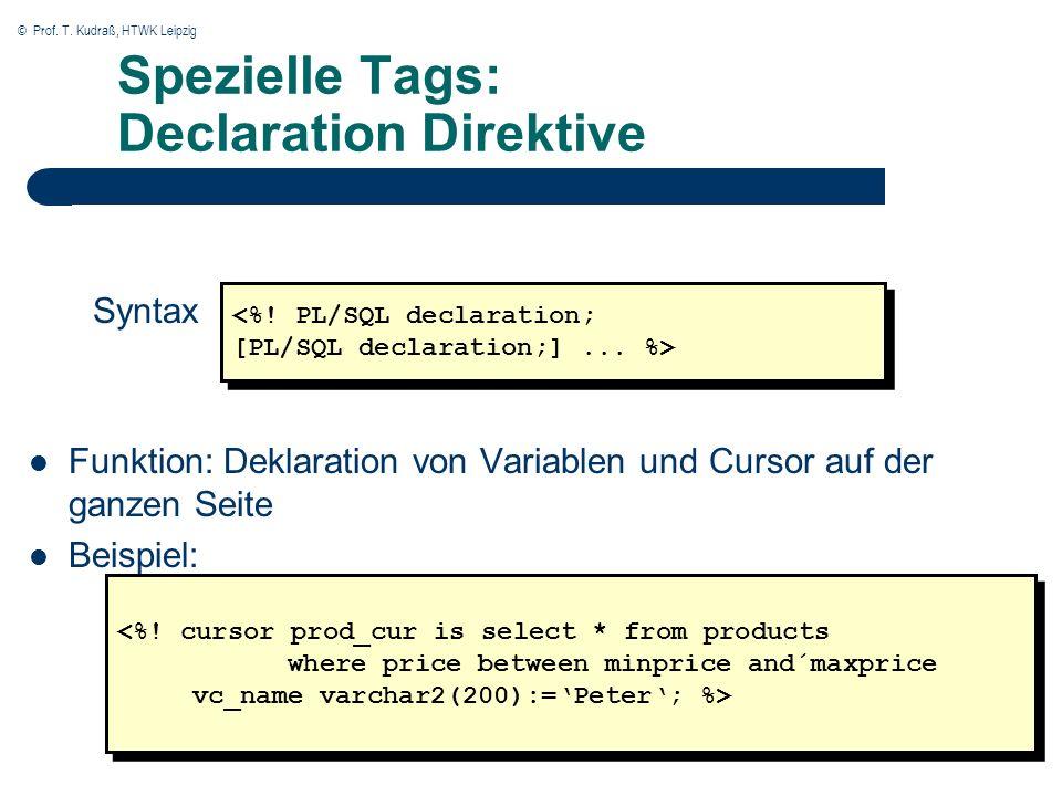 © Prof. T. Kudraß, HTWK Leipzig Spezielle Tags: Declaration Direktive Funktion: Deklaration von Variablen und Cursor auf der ganzen Seite Beispiel: <%