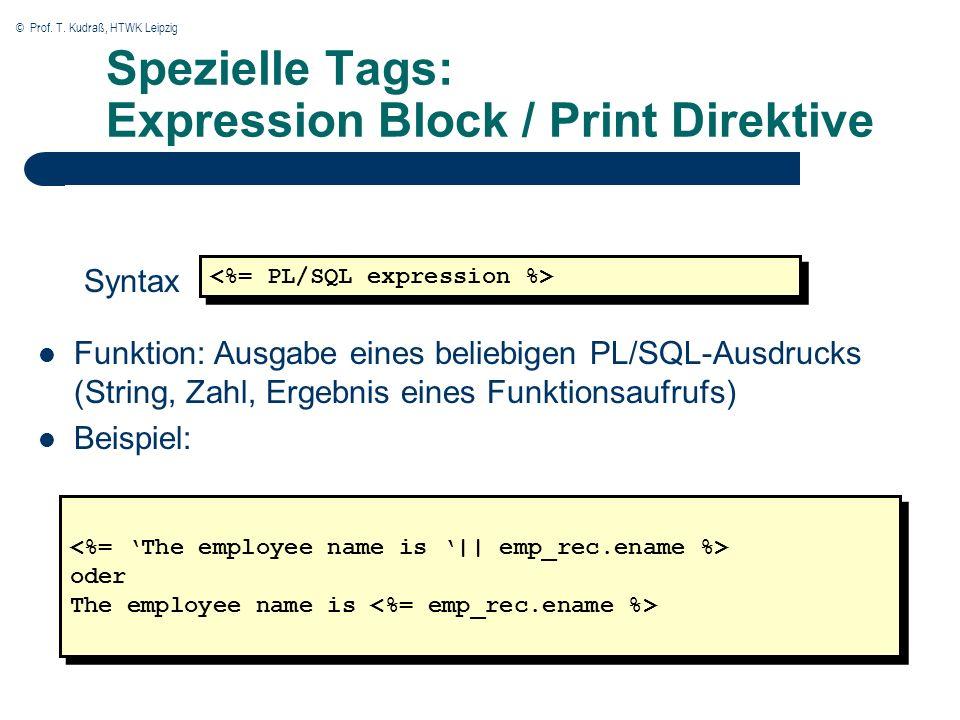 © Prof. T. Kudraß, HTWK Leipzig Spezielle Tags: Expression Block / Print Direktive Funktion: Ausgabe eines beliebigen PL/SQL-Ausdrucks (String, Zahl,