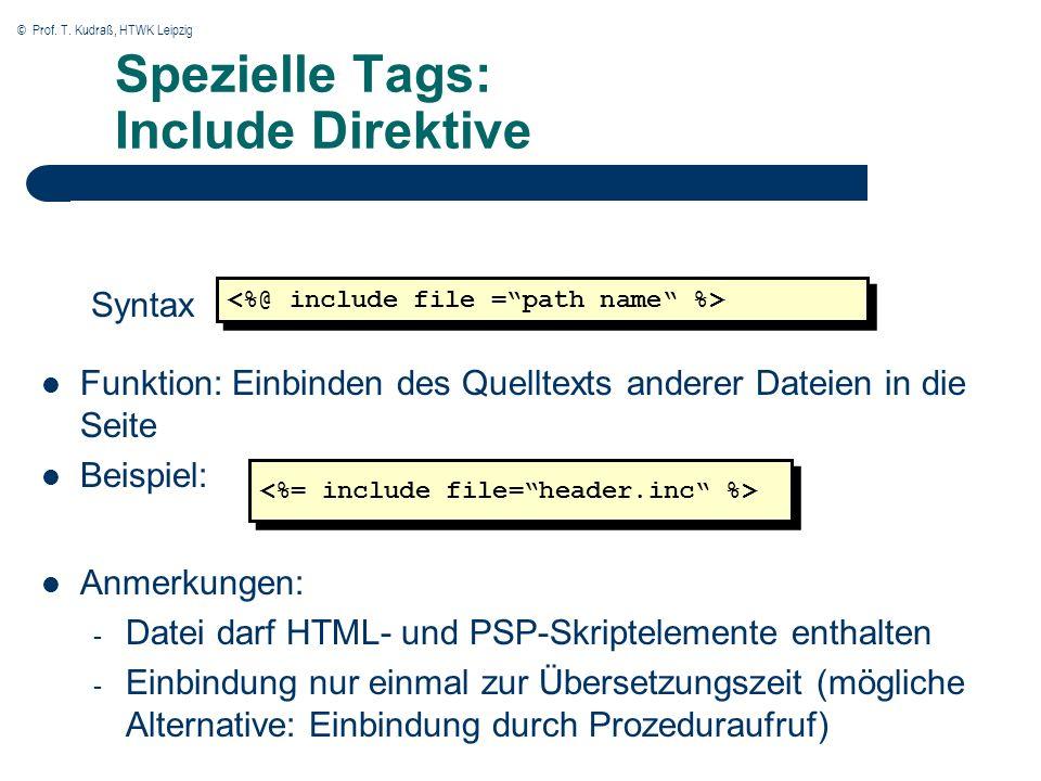© Prof. T. Kudraß, HTWK Leipzig Spezielle Tags: Include Direktive Funktion: Einbinden des Quelltexts anderer Dateien in die Seite Beispiel: Syntax Anm