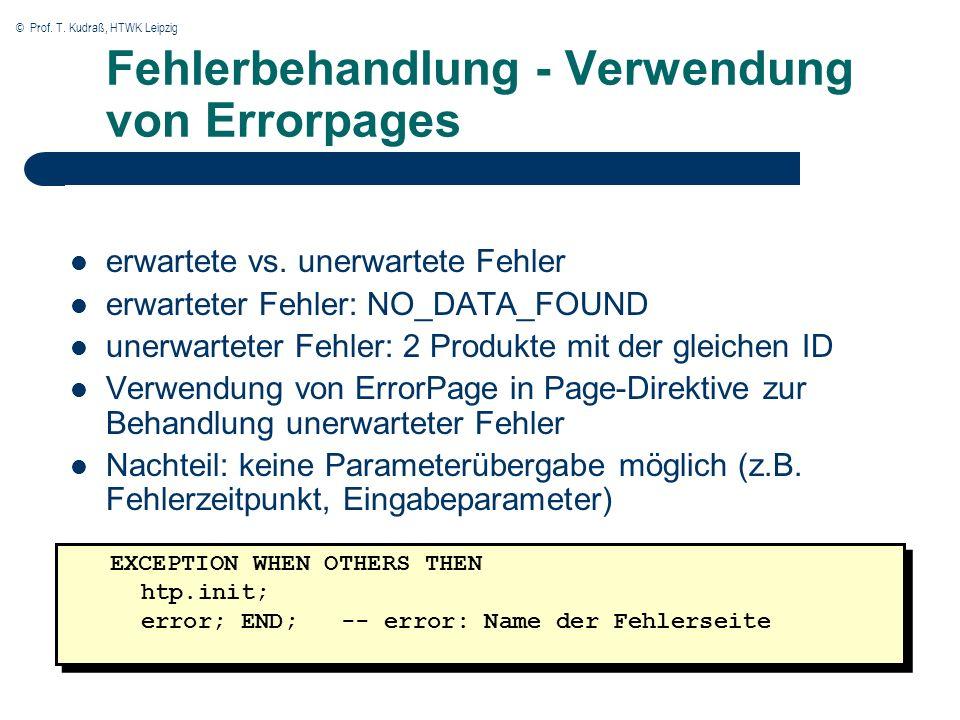© Prof. T. Kudraß, HTWK Leipzig Fehlerbehandlung - Verwendung von Errorpages erwartete vs. unerwartete Fehler erwarteter Fehler: NO_DATA_FOUND unerwar