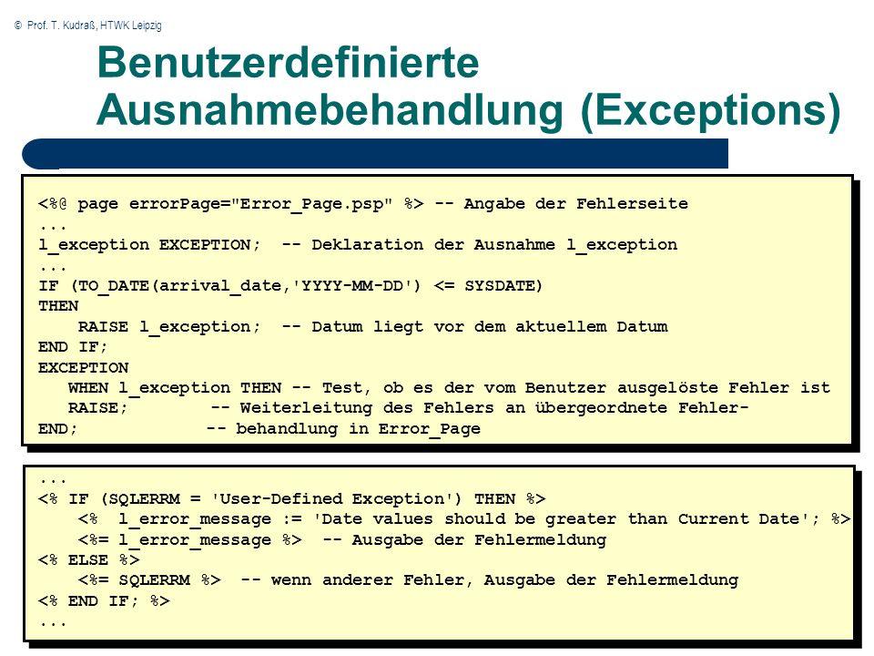 © Prof. T. Kudraß, HTWK Leipzig Benutzerdefinierte Ausnahmebehandlung (Exceptions) -- Angabe der Fehlerseite... l_exception EXCEPTION; -- Deklaration