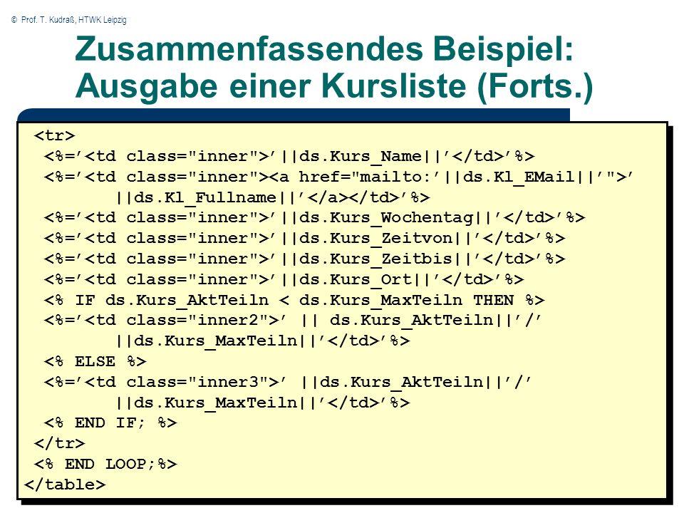 © Prof. T. Kudraß, HTWK Leipzig Zusammenfassendes Beispiel: Ausgabe einer Kursliste (Forts.) ||ds.Kurs_Name|| %> ||ds.Kl_Fullname|| %> ||ds.Kurs_Woche