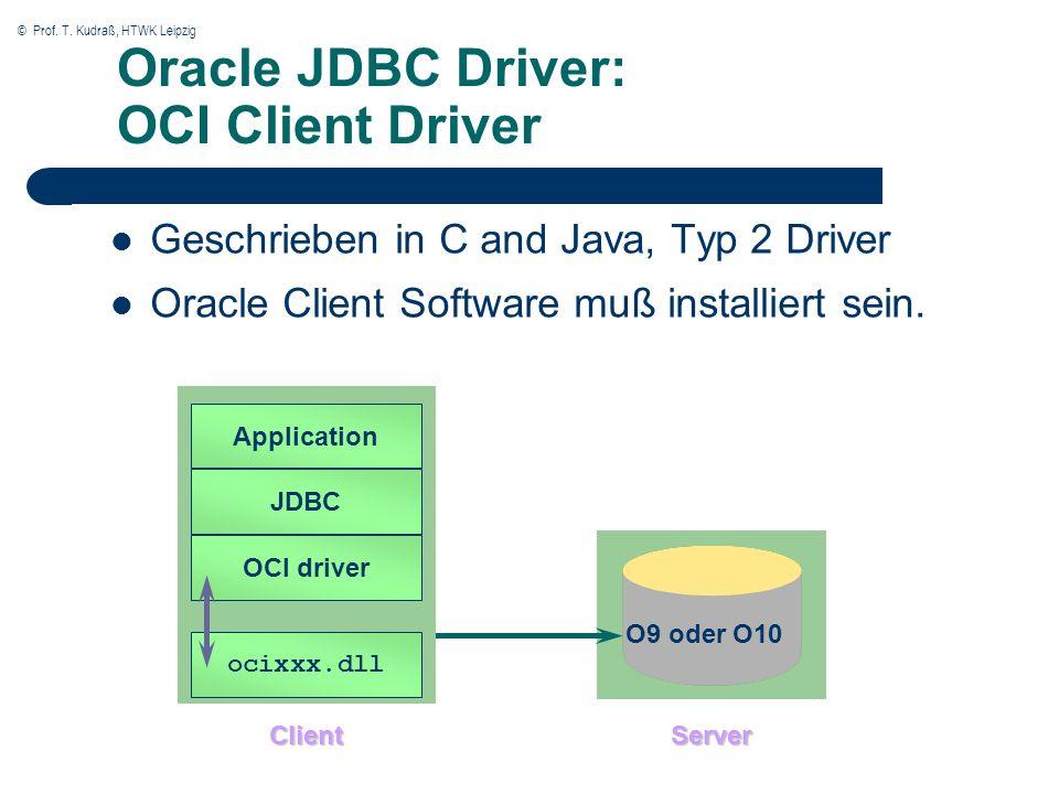 © Prof. T. Kudraß, HTWK Leipzig Oracle JDBC Driver: OCI Client Driver Geschrieben in C and Java, Typ 2 Driver Oracle Client Software muß installiert s