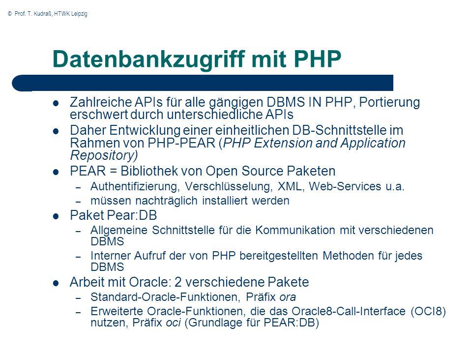 © Prof. T. Kudraß, HTWK Leipzig Datenbankzugriff mit PHP Zahlreiche APIs für alle gängigen DBMS IN PHP, Portierung erschwert durch unterschiedliche AP