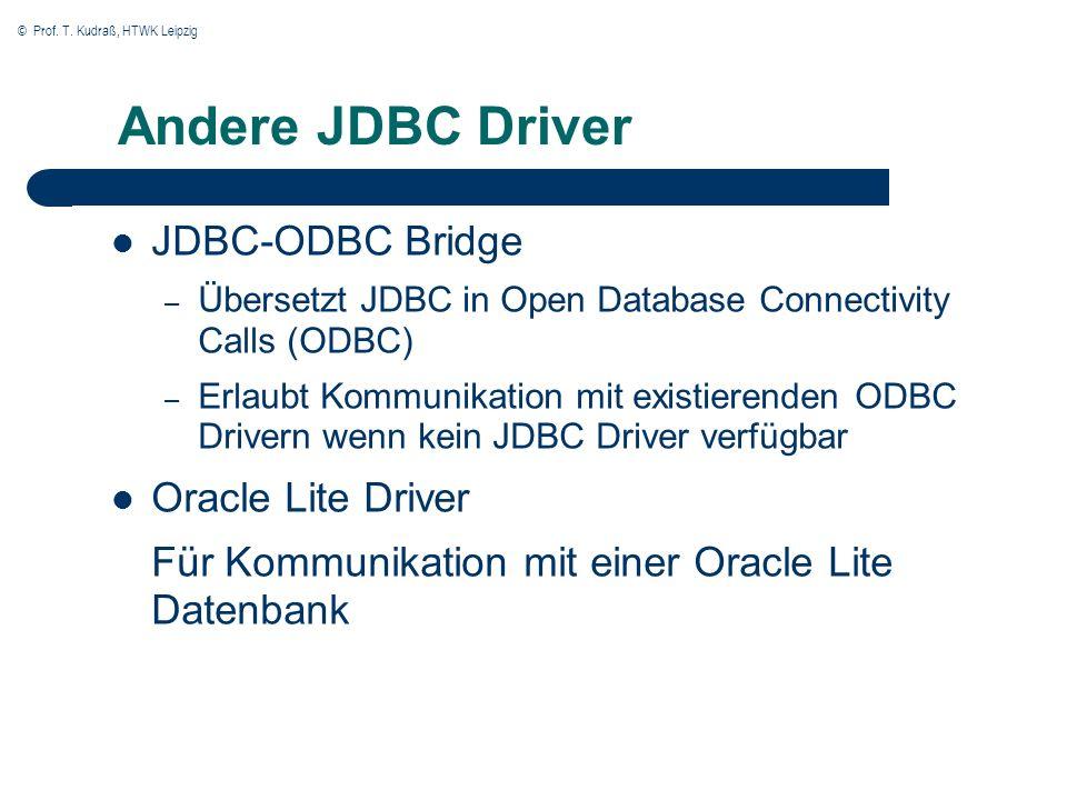 © Prof. T. Kudraß, HTWK Leipzig Andere JDBC Driver JDBC-ODBC Bridge – Übersetzt JDBC in Open Database Connectivity Calls (ODBC) – Erlaubt Kommunikatio