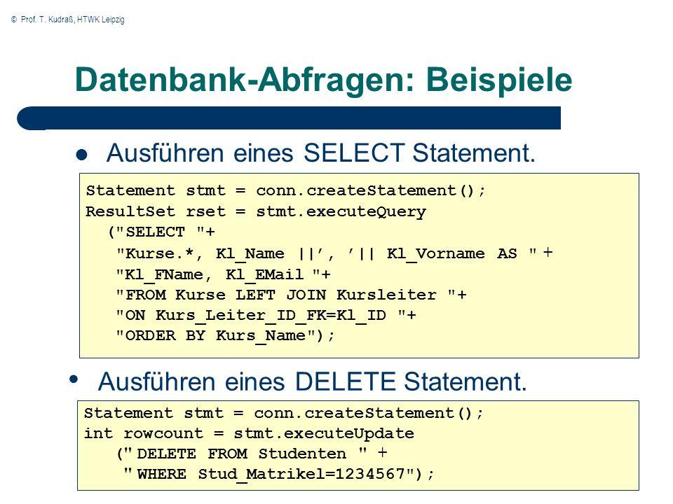 © Prof. T. Kudraß, HTWK Leipzig Datenbank-Abfragen: Beispiele Ausführen eines SELECT Statement. Statement stmt = conn.createStatement(); ResultSet rse