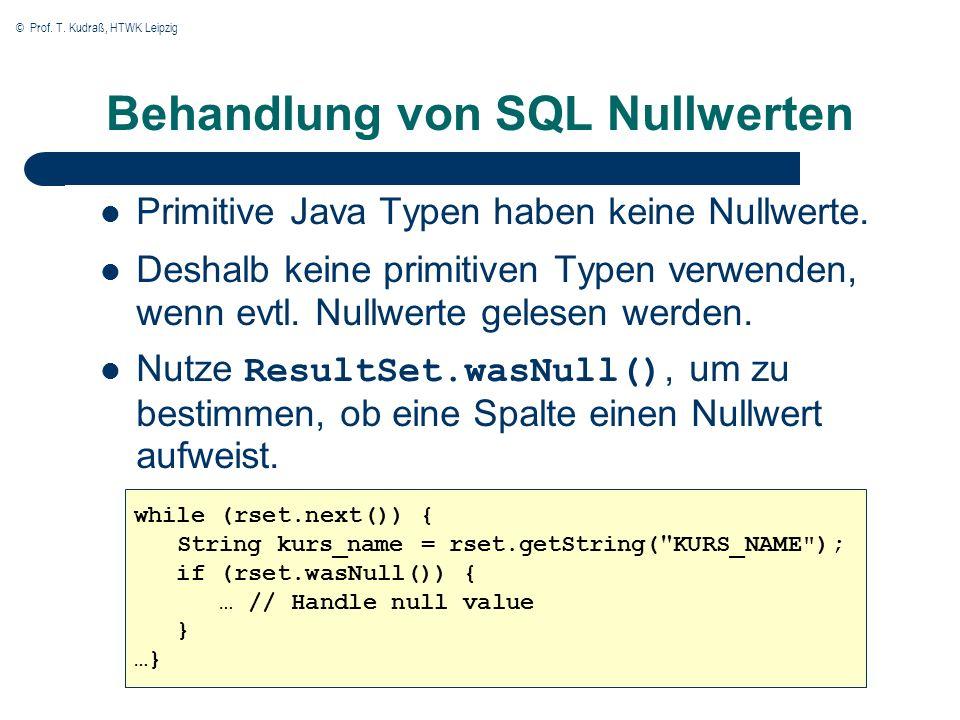 © Prof. T. Kudraß, HTWK Leipzig Behandlung von SQL Nullwerten Primitive Java Typen haben keine Nullwerte. Deshalb keine primitiven Typen verwenden, we
