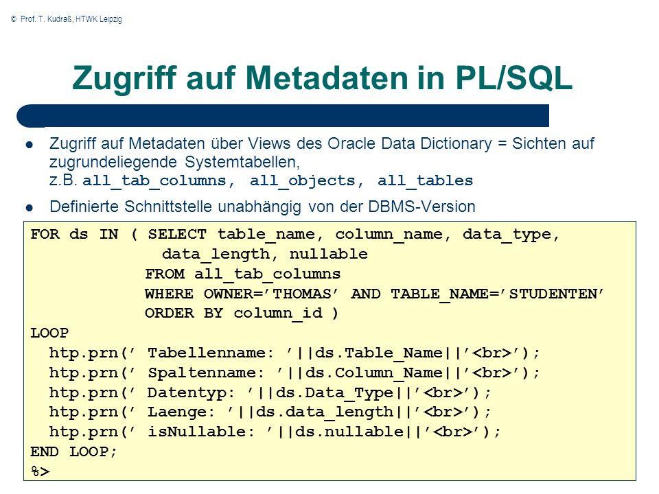 © Prof. T. Kudraß, HTWK Leipzig Zugriff auf Metadaten in PL/SQL Zugriff auf Metadaten über Views des Oracle Data Dictionary = Sichten auf zugrundelieg