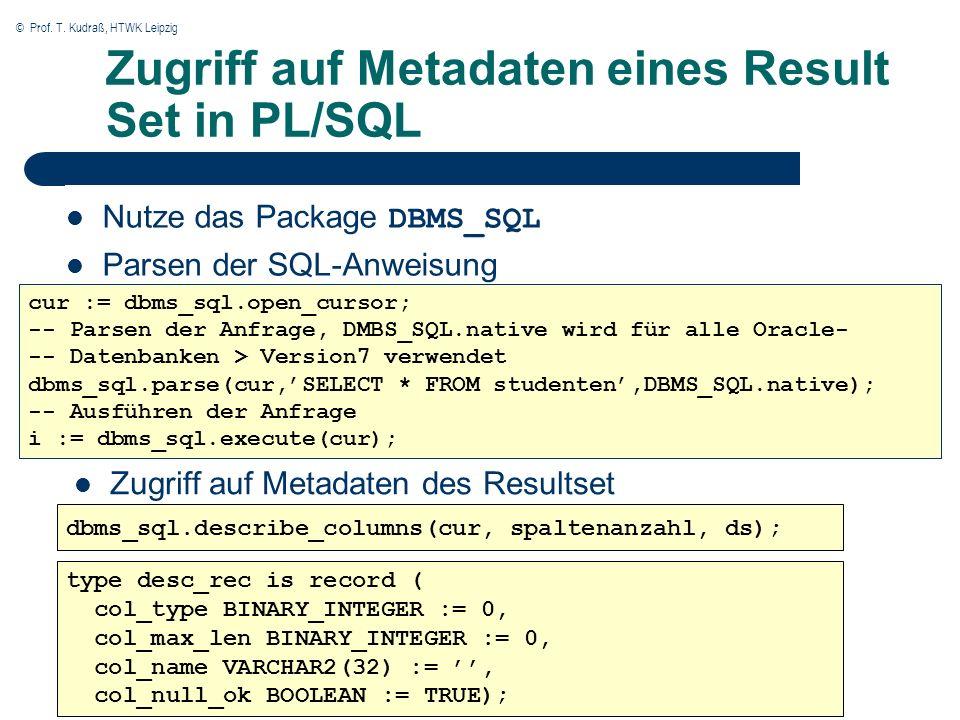 © Prof. T. Kudraß, HTWK Leipzig Zugriff auf Metadaten eines Result Set in PL/SQL Nutze das Package DBMS_SQL Parsen der SQL-Anweisung cur := dbms_sql.o