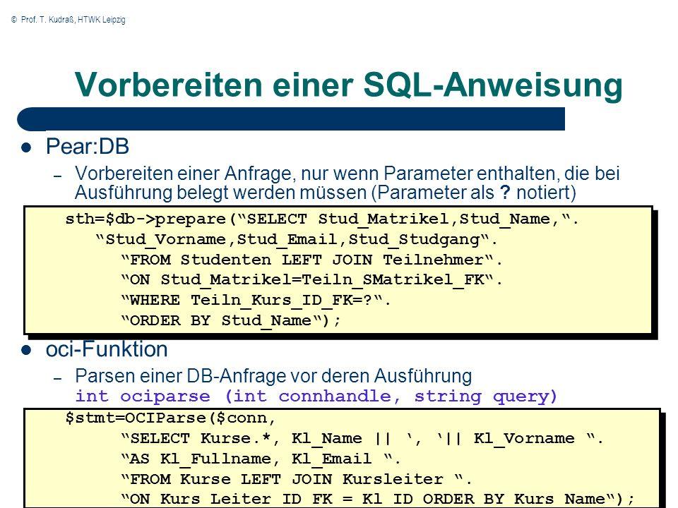 © Prof. T. Kudraß, HTWK Leipzig Vorbereiten einer SQL-Anweisung Pear:DB – Vorbereiten einer Anfrage, nur wenn Parameter enthalten, die bei Ausführung