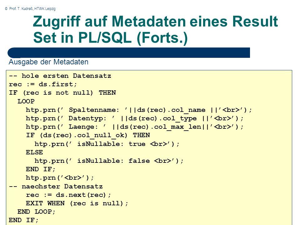 © Prof. T. Kudraß, HTWK Leipzig Zugriff auf Metadaten eines Result Set in PL/SQL (Forts.) Ausgabe der Metadaten -- hole ersten Datensatz rec := ds.fir