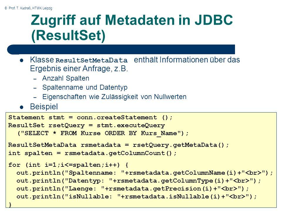 © Prof. T. Kudraß, HTWK Leipzig Zugriff auf Metadaten in JDBC (ResultSet) Klasse ResultSetMeta Data enthält Informationen über das Ergebnis einer Anfr