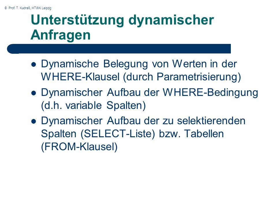© Prof. T. Kudraß, HTWK Leipzig Unterstützung dynamischer Anfragen Dynamische Belegung von Werten in der WHERE-Klausel (durch Parametrisierung) Dynami