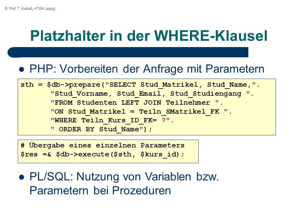 © Prof. T. Kudraß, HTWK Leipzig Platzhalter in der WHERE-Klausel PHP: Vorbereiten der Anfrage mit Parametern sth = $db->prepare(