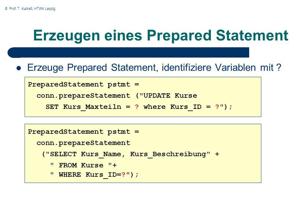 © Prof. T. Kudraß, HTWK Leipzig Erzeugen eines Prepared Statement Erzeuge Prepared Statement, identifiziere Variablen mit ? PreparedStatement pstmt =